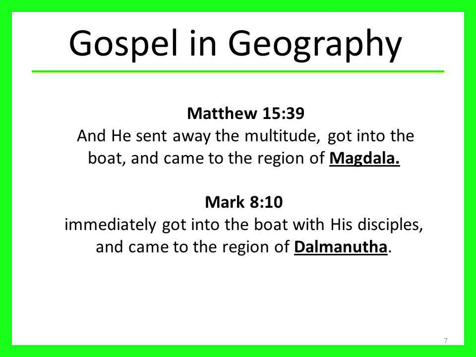 Gospel in Geography Matthew 15:39 And He sent away the multitude, got into the boat, and came to the region of Magdala.