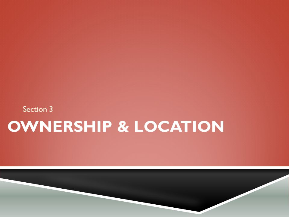 Section 3 Ownership & location
