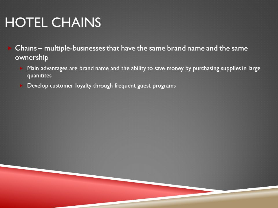 Hotel chains Chains – multiple-businesses that have the same brand name and the same ownership.