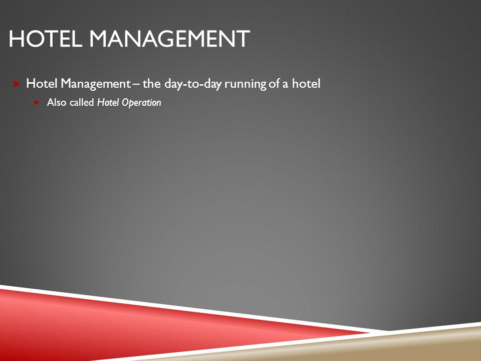 Hotel management Hotel Management – the day-to-day running of a hotel
