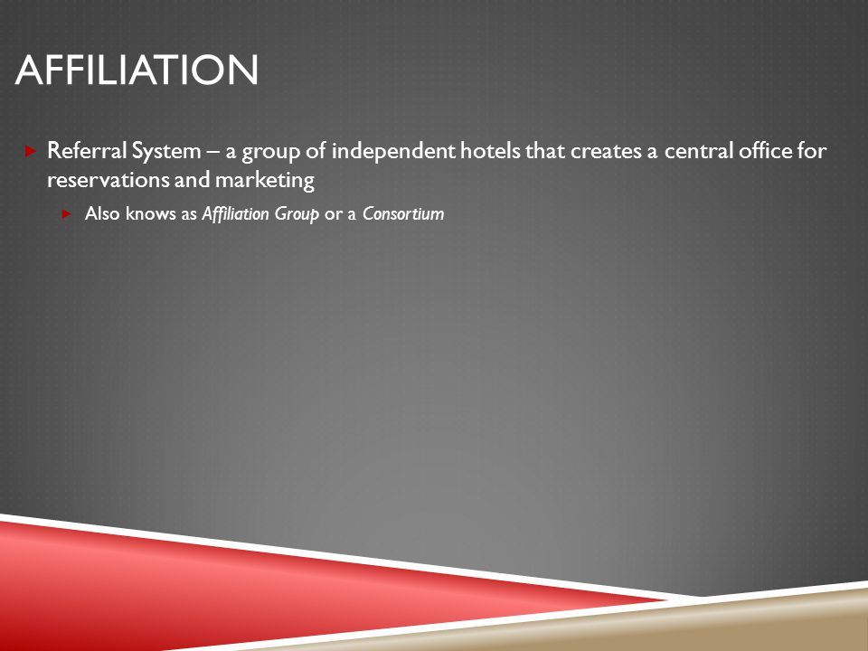 affiliation Referral System – a group of independent hotels that creates a central office for reservations and marketing.