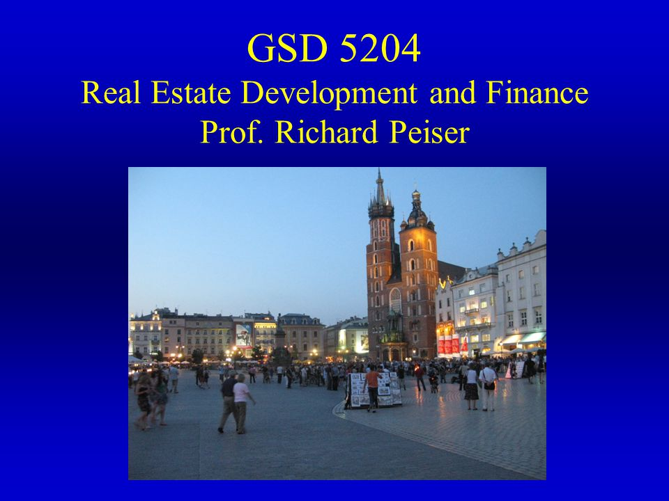 GSD 5204 Real Estate Development and Finance Prof. Richard Peiser