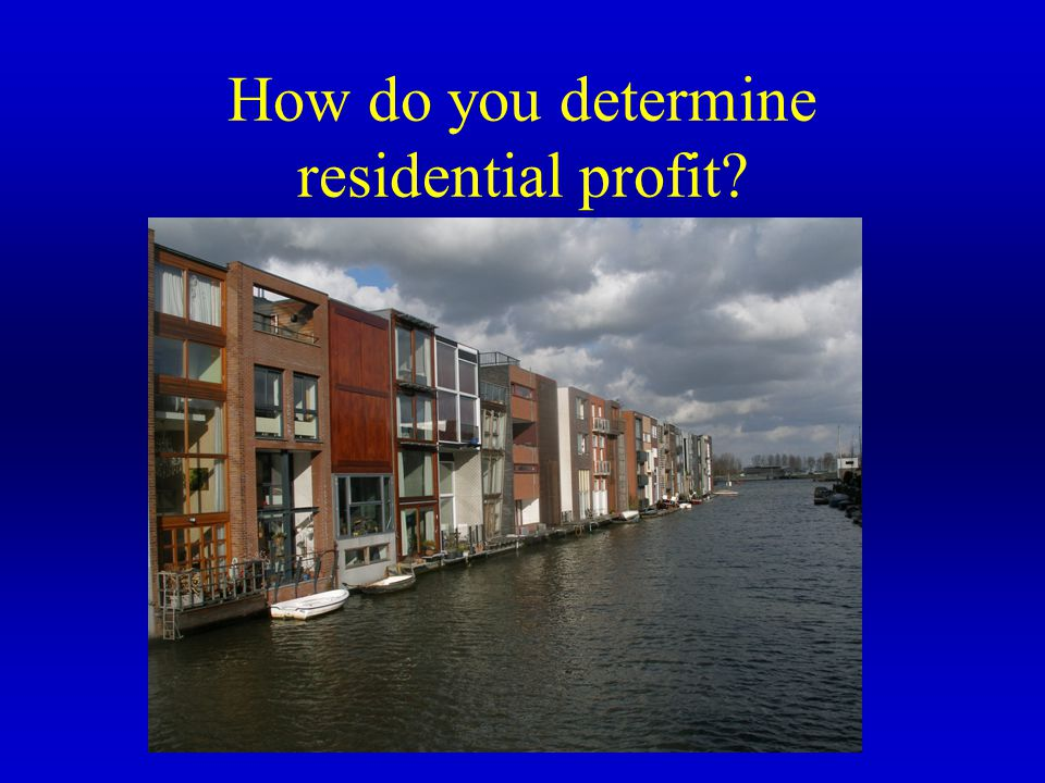 How do you determine residential profit