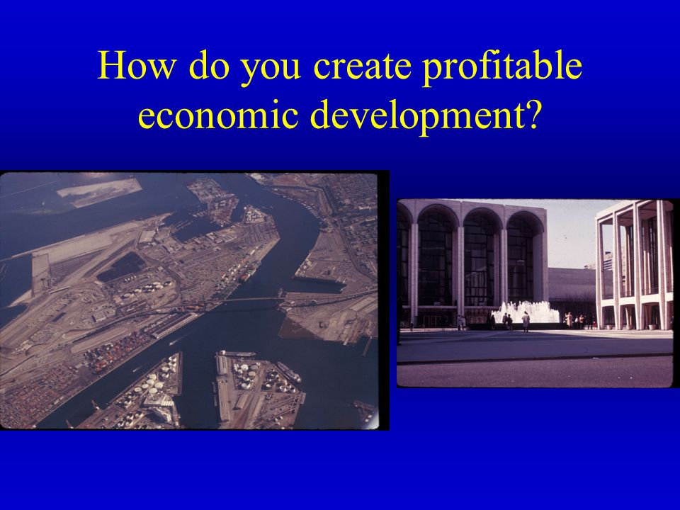 How do you create profitable economic development