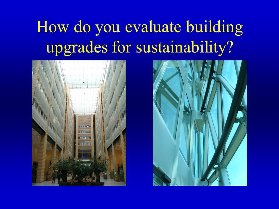 How do you evaluate building upgrades for sustainability