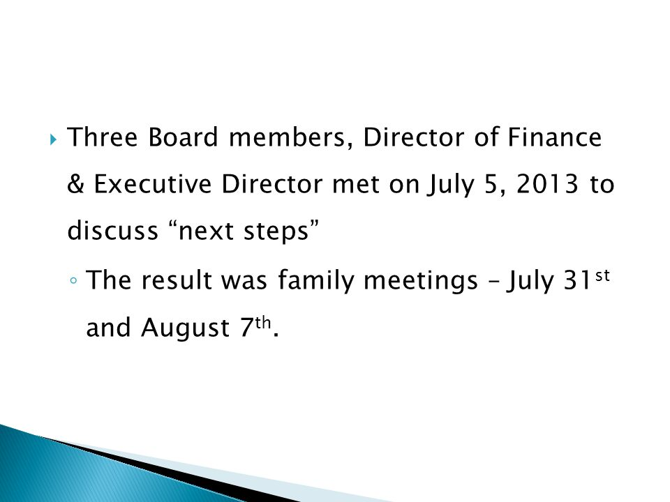 Three Board members, Director of Finance & Executive Director met on July 5, 2013 to discuss next steps
