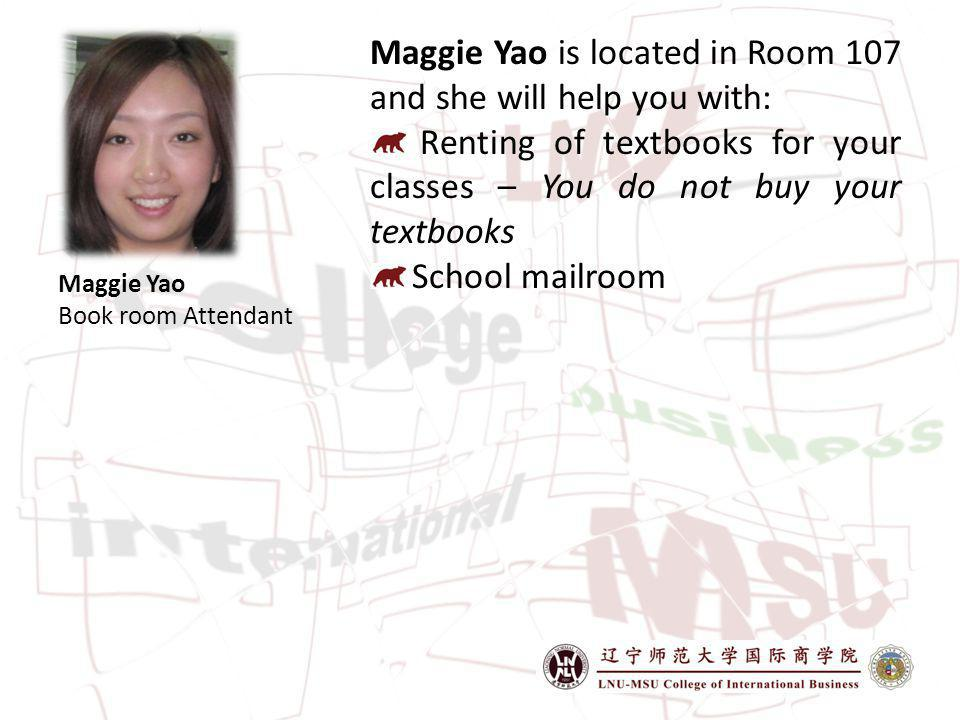 Maggie Yao is located in Room 107 and she will help you with: