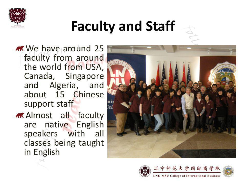 Faculty and Staff We have around 25 faculty from around the world from USA, Canada, Singapore and Algeria, and about 15 Chinese support staff.