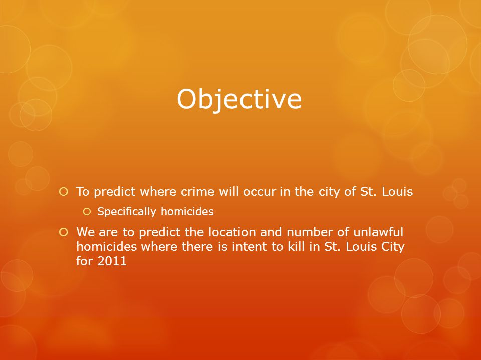 Objective To predict where crime will occur in the city of St. Louis
