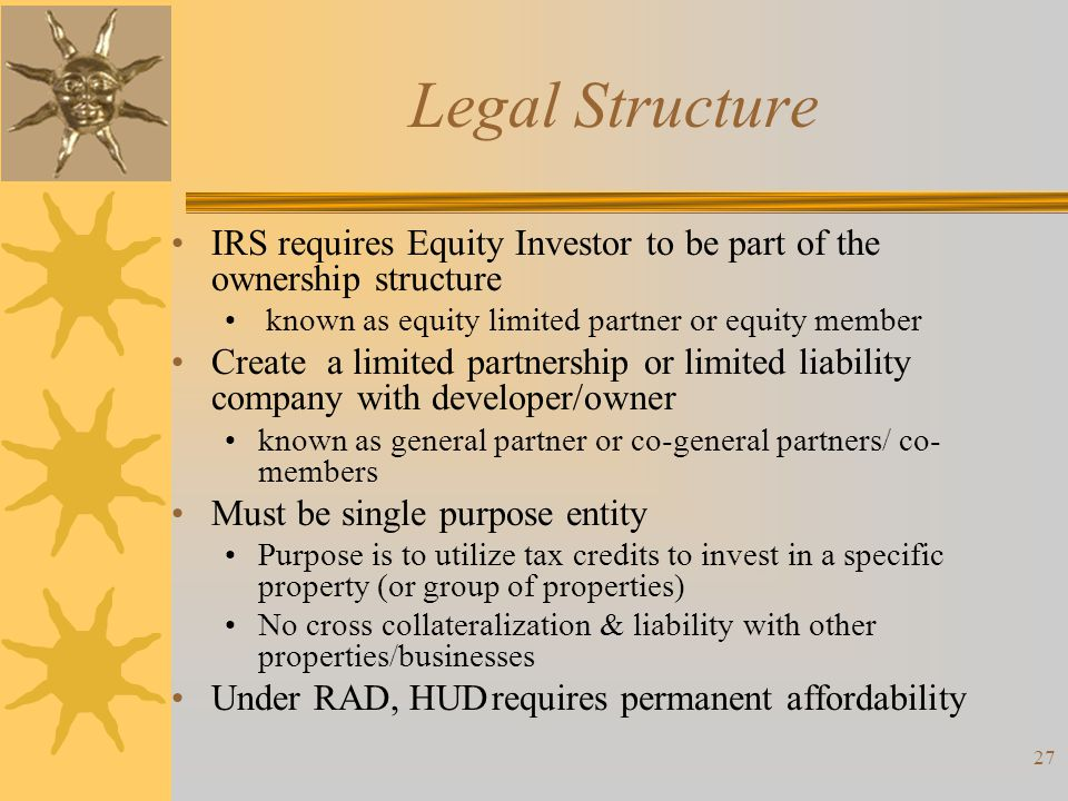 Legal Structure IRS requires Equity Investor to be part of the ownership structure. known as equity limited partner or equity member.