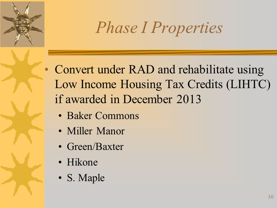 Phase I Properties Convert under RAD and rehabilitate using Low Income Housing Tax Credits (LIHTC) if awarded in December 2013.