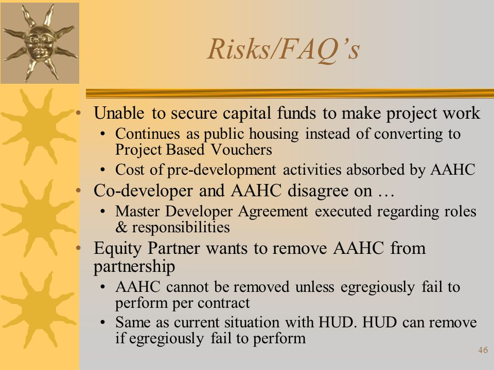 Risks/FAQ's Unable to secure capital funds to make project work