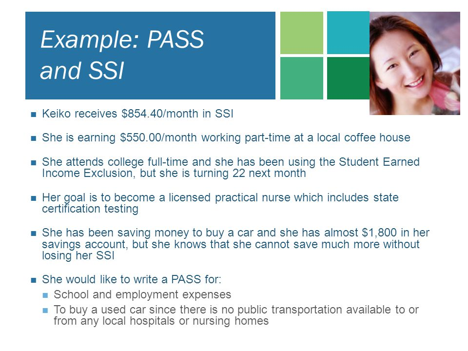 Example: PASS and SSI Keiko receives $854.40/month in SSI