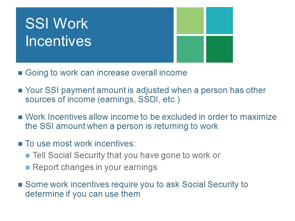SSI Work Incentives Going to work can increase overall income