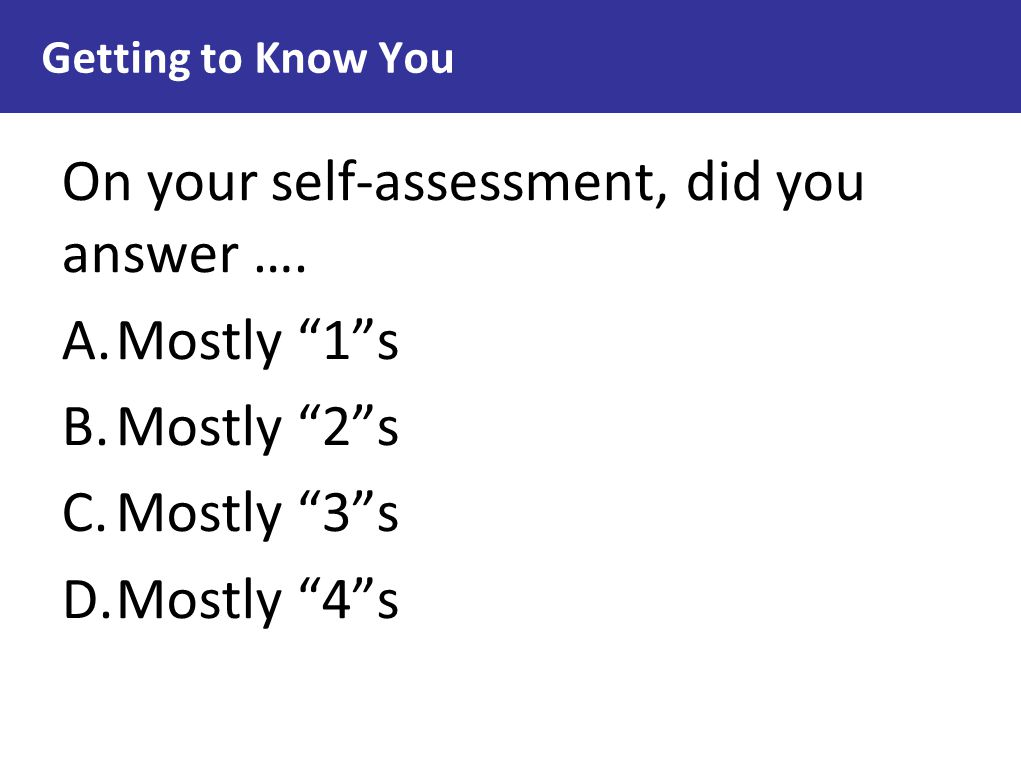 On your self-assessment, did you answer …. Mostly 1 s Mostly 2 s
