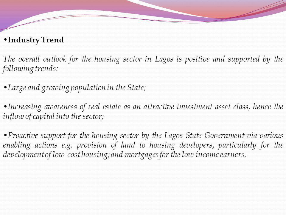 Industry Trend The overall outlook for the housing sector in Lagos is positive and supported by the following trends: