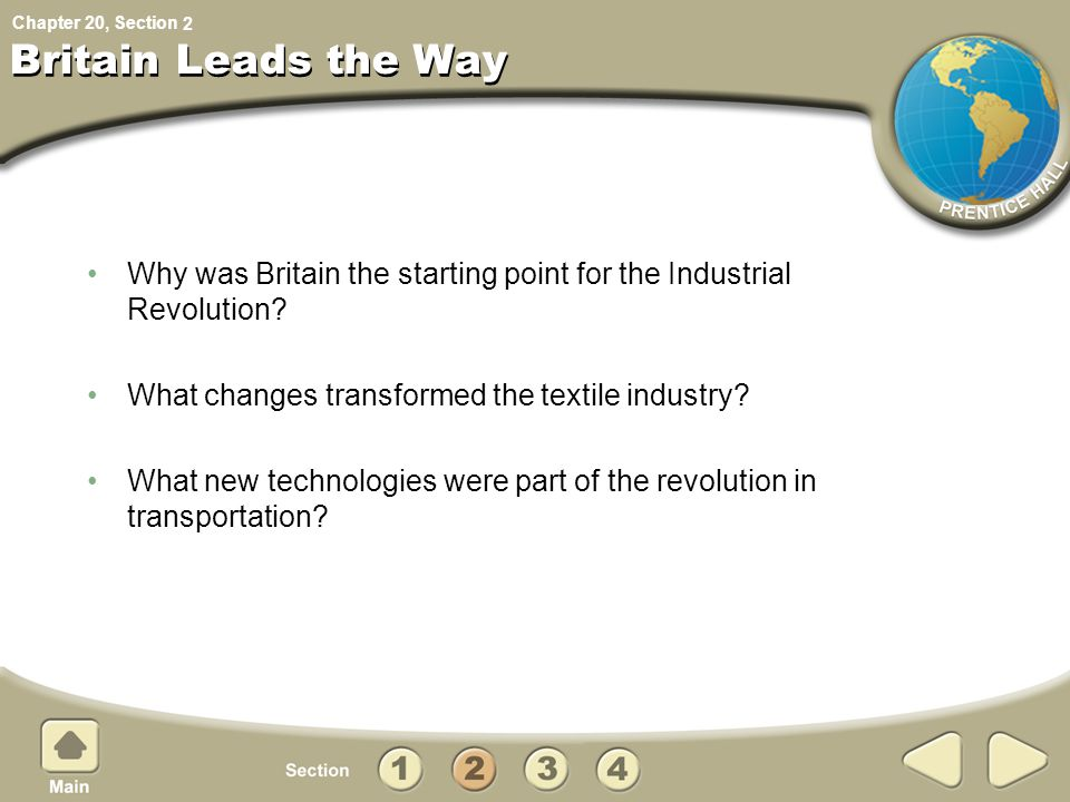 2 Britain Leads the Way. Why was Britain the starting point for the Industrial Revolution What changes transformed the textile industry