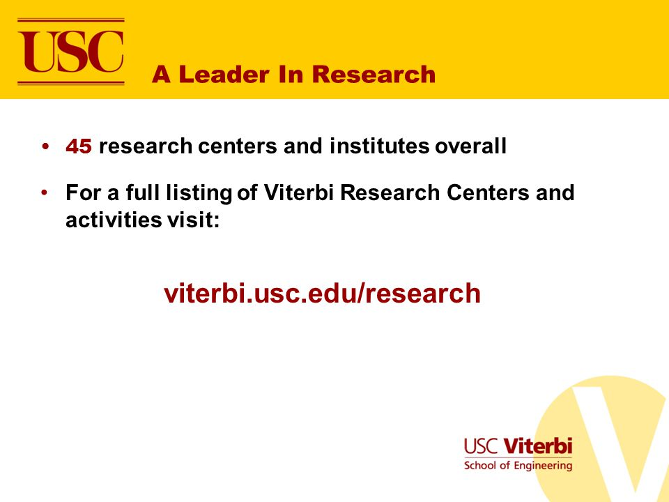 A Leader In Research 45 research centers and institutes overall. For a full listing of Viterbi Research Centers and activities visit:
