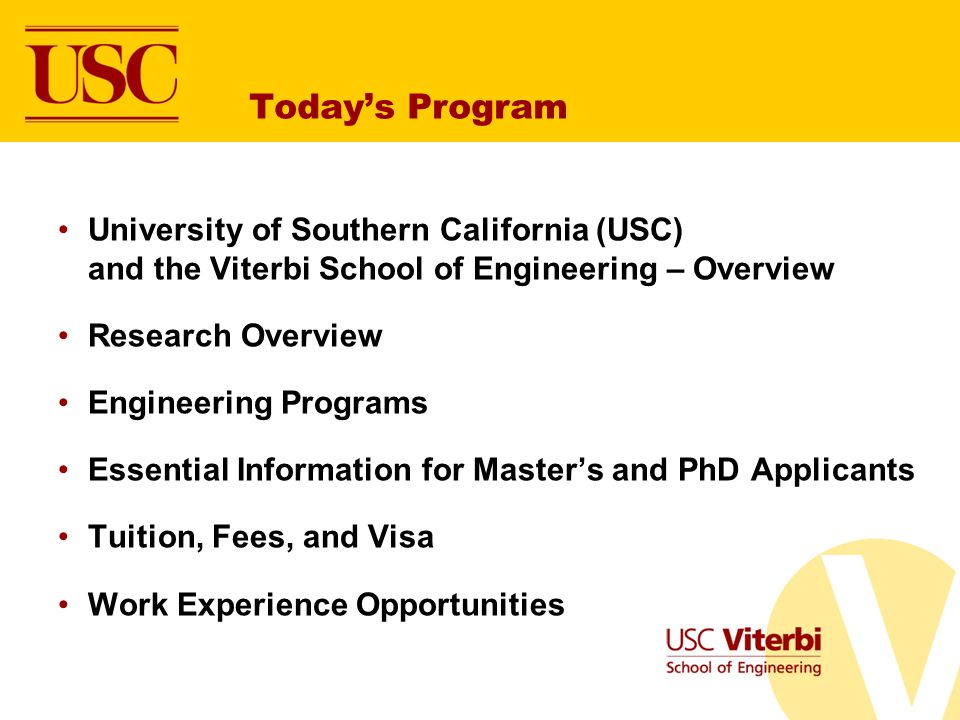 Today's Program University of Southern California (USC) and the Viterbi School of Engineering – Overview.