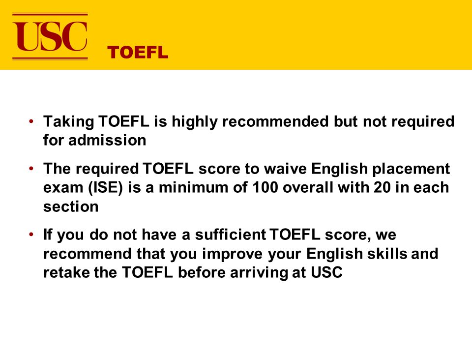 TOEFL Taking TOEFL is highly recommended but not required for admission.