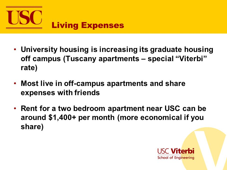 Living Expenses University housing is increasing its graduate housing off campus (Tuscany apartments – special Viterbi rate)