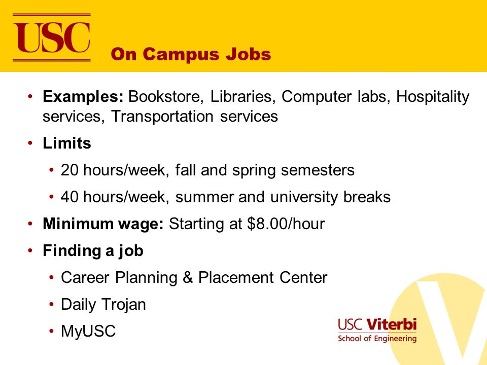 On Campus Jobs Examples: Bookstore, Libraries, Computer labs, Hospitality services, Transportation services.
