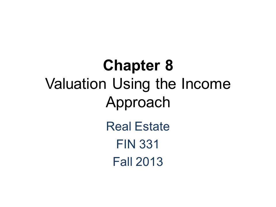 Chapter 8 Valuation Using the Income Approach