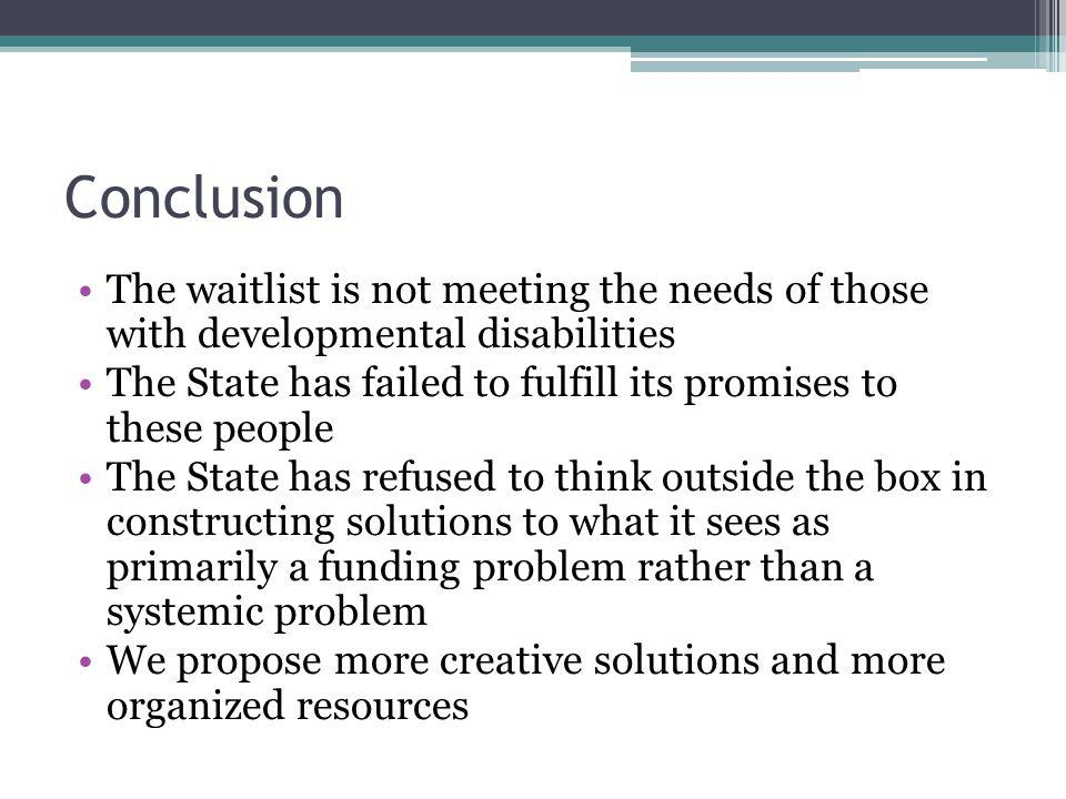 Conclusion The waitlist is not meeting the needs of those with developmental disabilities.