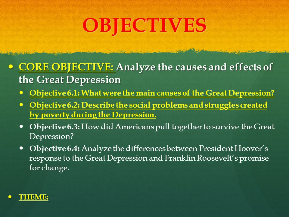 OBJECTIVES CORE OBJECTIVE: Analyze the causes and effects of the Great Depression.