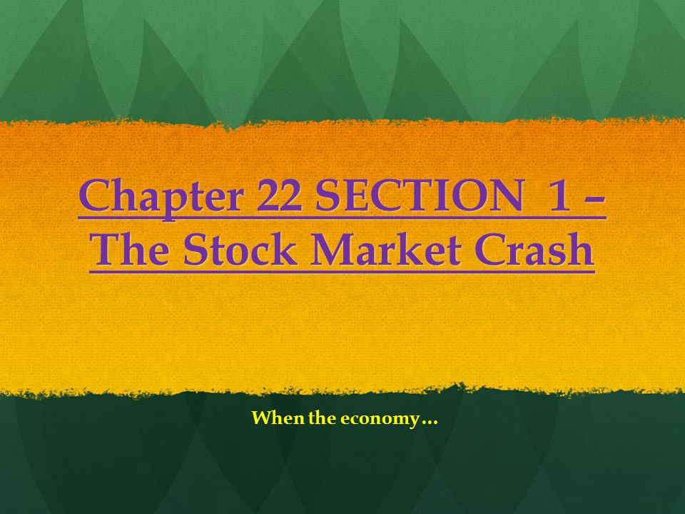 Chapter 22 SECTION 1 – The Stock Market Crash