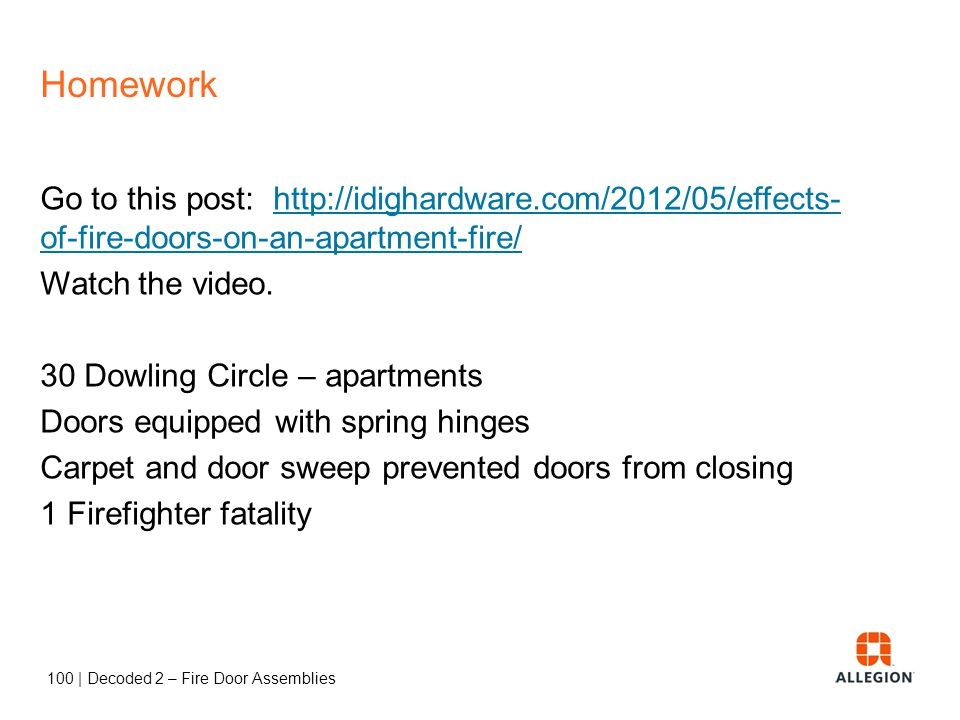 Homework Go to this post: http://idighardware.com/2012/05/effects-of-fire-doors-on-an-apartment-fire/