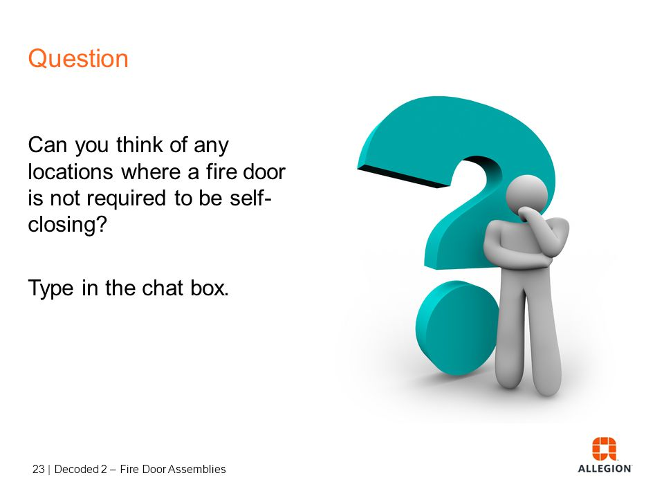 Question Can you think of any locations where a fire door is not required to be self-closing.