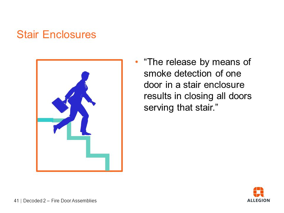Stair Enclosures The release by means of smoke detection of one door in a stair enclosure results in closing all doors serving that stair.