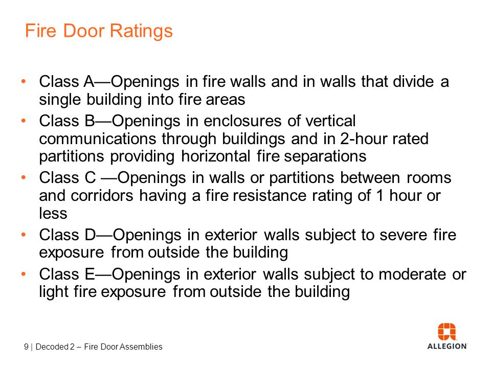 Fire Door Ratings Class A—Openings in fire walls and in walls that divide a single building into fire areas.