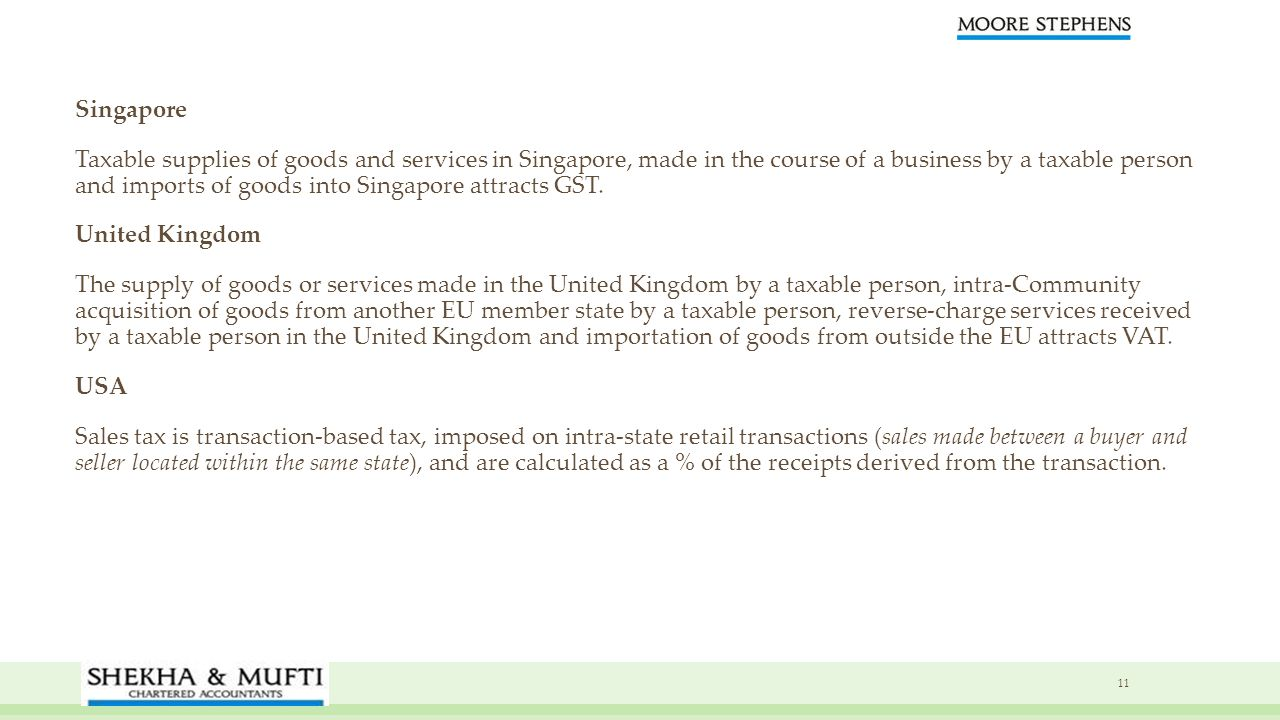 Singapore Taxable supplies of goods and services in Singapore, made in the course of a business by a taxable person and imports of goods into Singapore attracts GST.