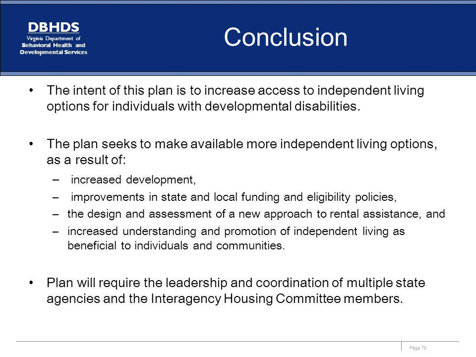 Conclusion The intent of this plan is to increase access to independent living options for individuals with developmental disabilities.