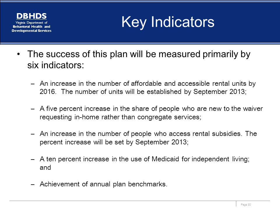 Key Indicators The success of this plan will be measured primarily by six indicators: