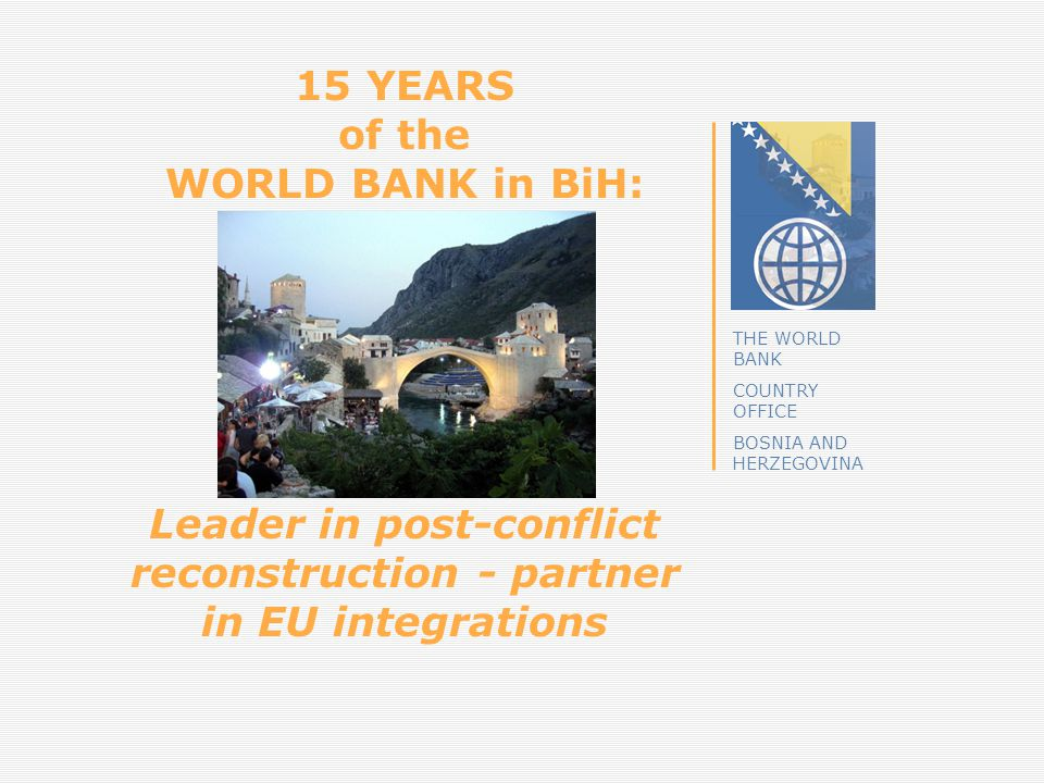 15 YEARS of the WORLD BANK in BiH: Leader in post-conflict reconstruction - partner in EU integrations
