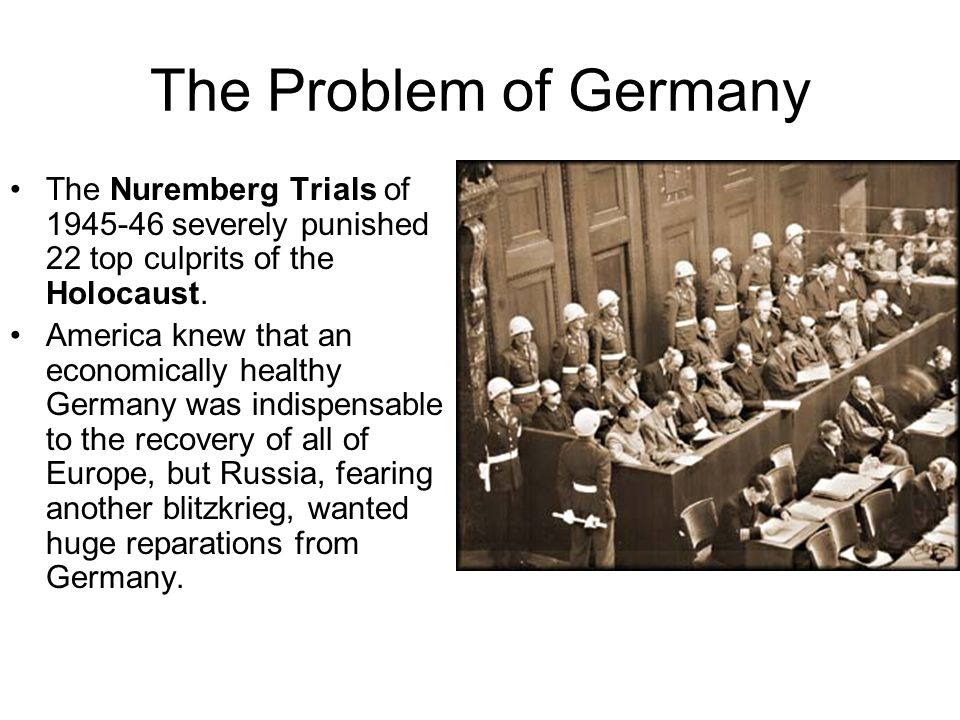 The Problem of Germany The Nuremberg Trials of 1945-46 severely punished 22 top culprits of the Holocaust.