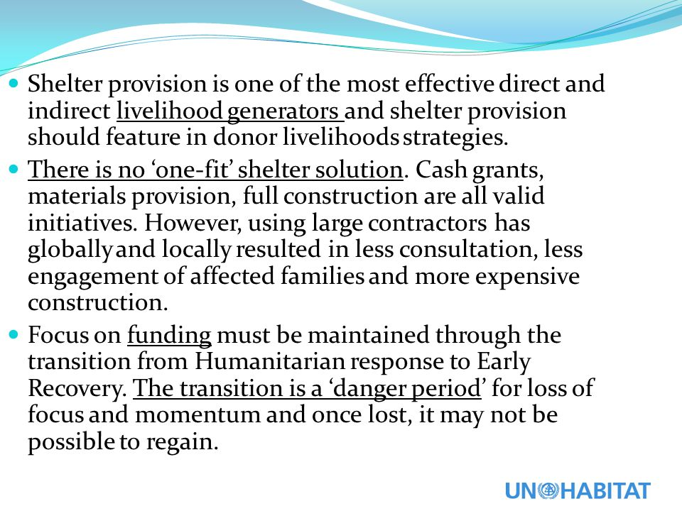 Shelter provision is one of the most effective direct and indirect livelihood generators and shelter provision should feature in donor livelihoods strategies.
