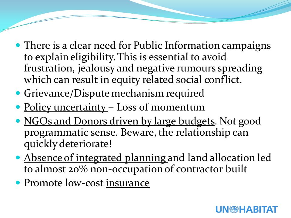 There is a clear need for Public Information campaigns to explain eligibility. This is essential to avoid frustration, jealousy and negative rumours spreading which can result in equity related social conflict.