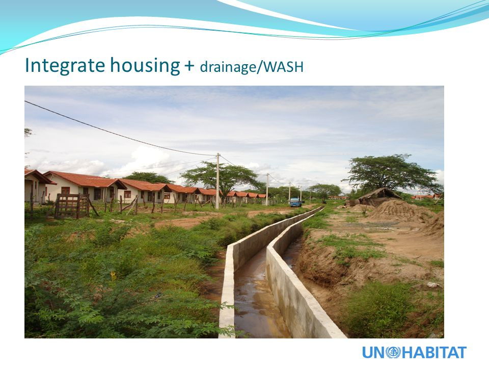 Integrate housing + drainage/WASH