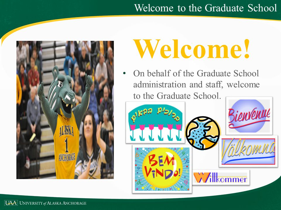 Welcome! Welcome to the Graduate School