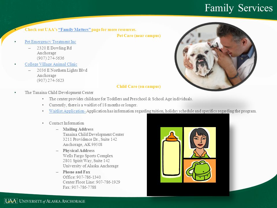 Family Services Check out UAA's Family Matters page for more resources. Pet Care (near campus) Pet Emergency Treatment Inc.
