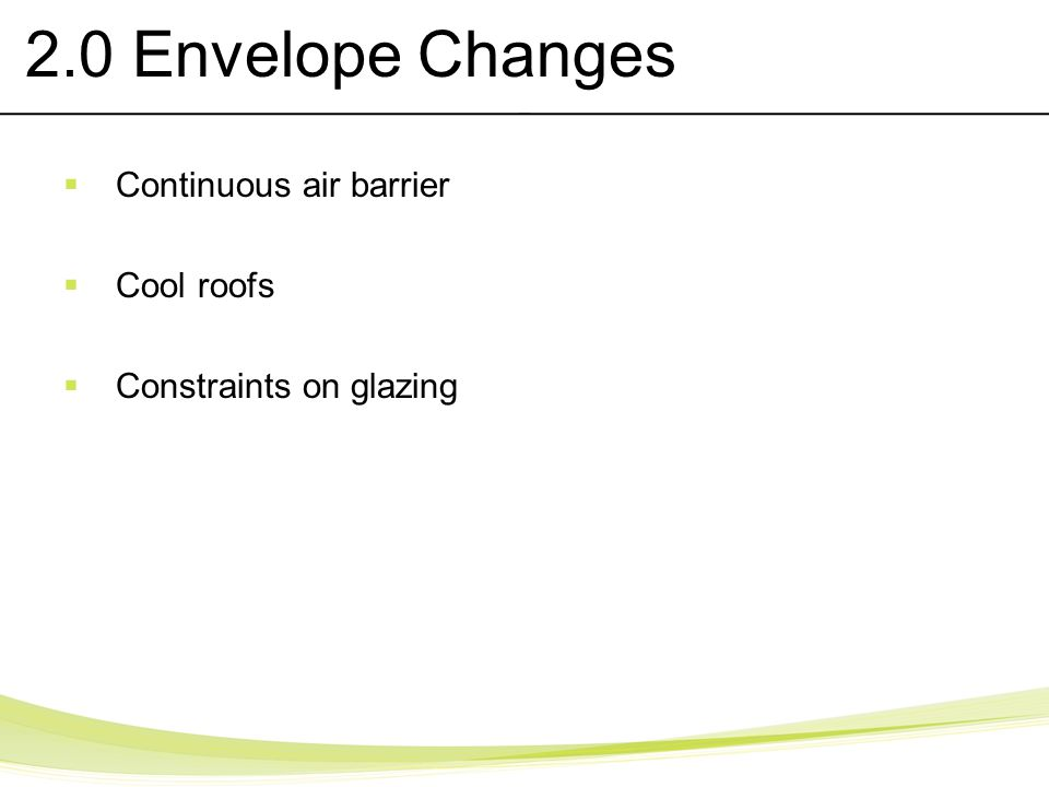 2.0 Envelope Changes Continuous air barrier Cool roofs