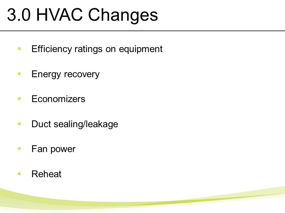 3.0 HVAC Changes Efficiency ratings on equipment Energy recovery