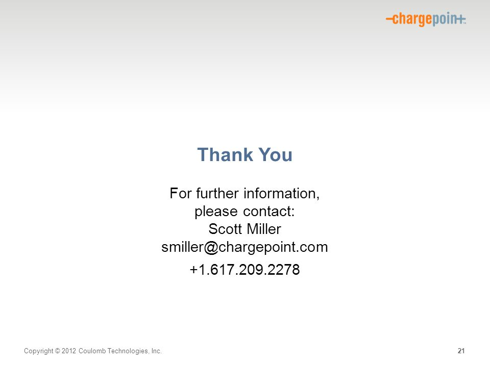 Thank You For further information, please contact: Scott Miller smiller@chargepoint.com.