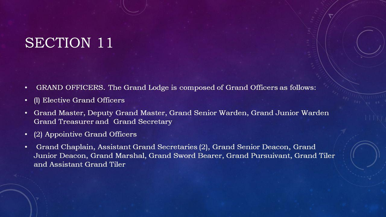 Section 11 GRAND OFFICERS. The Grand Lodge is composed of Grand Officers as follows: (l) Elective Grand Officers.