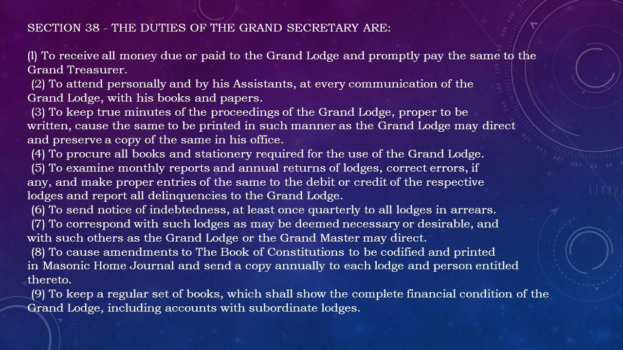 SECTION 38 - THE DUTIES OF THE GRAND SECRETARY ARE: