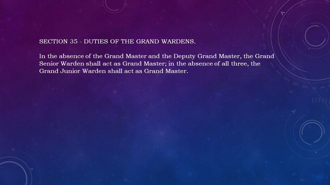 SECTION 35 - DUTIES OF THE GRAND WARDENS.